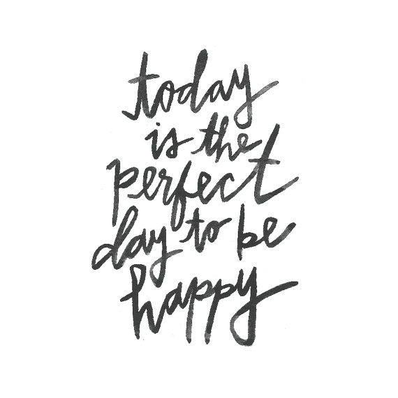 """Today Is The Perfect Day To Be Happy"" Print – made by IkeStudio on Etsy"
