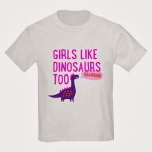 """Girls like dinosaurs too"" T-shirt – sold via CafePress by WhiteDogBlackDog"